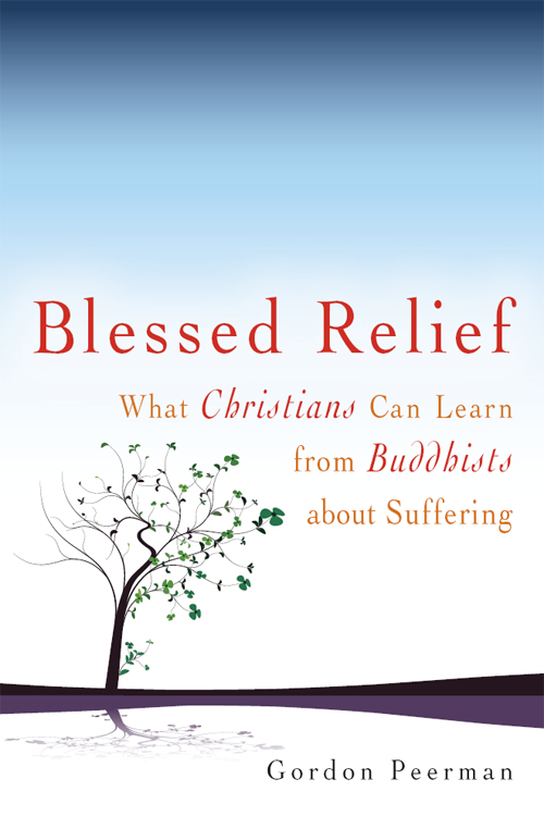 Blessed Relief: What Christians Can Learn from Buddhists about Suffering By: Gordon Peerman