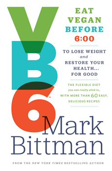 VB6: Eat Vegan Before 6:00 to Lose Weight and Restore Your Health… For Good