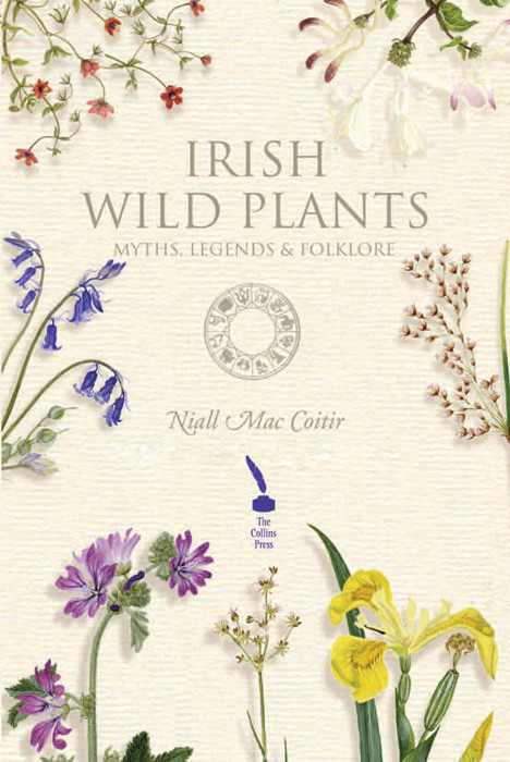 Irish Wild Plants – Myths, Legends & Folklore By: Niall Mac Coitir