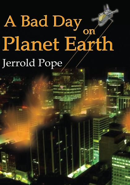 A Bad Day on Planet Earth By: Jerrold Pope