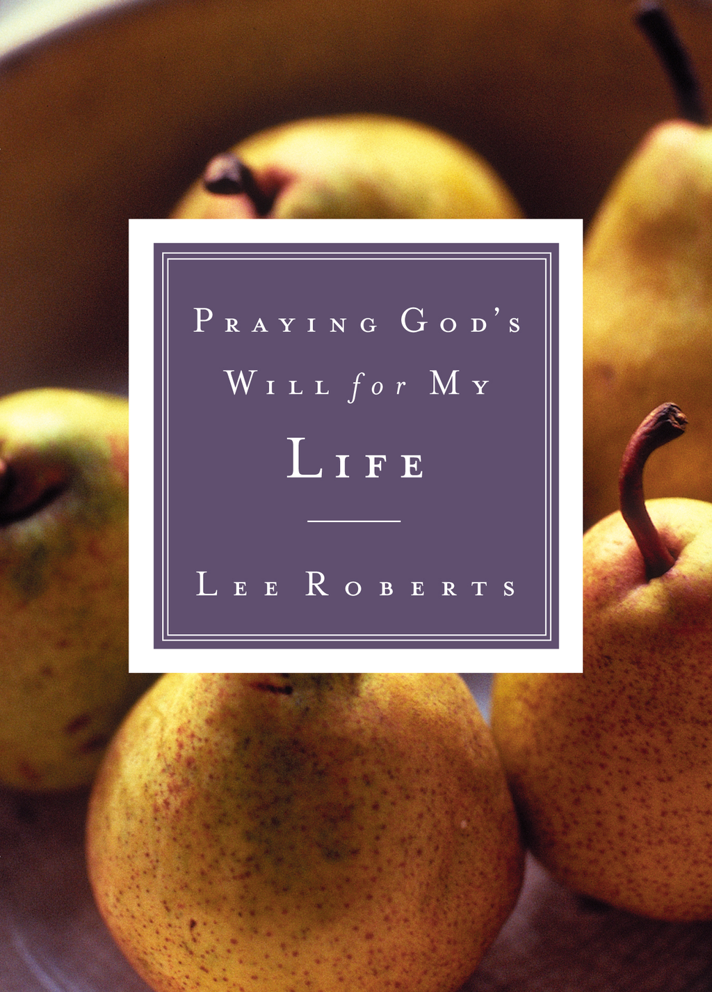 Praying God's Will for My Daughter By: Lee Roberts