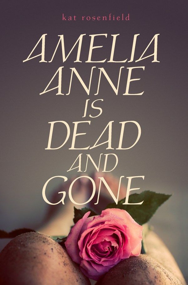 Amelia Anne is Dead and Gone By: Kat Rosenfield