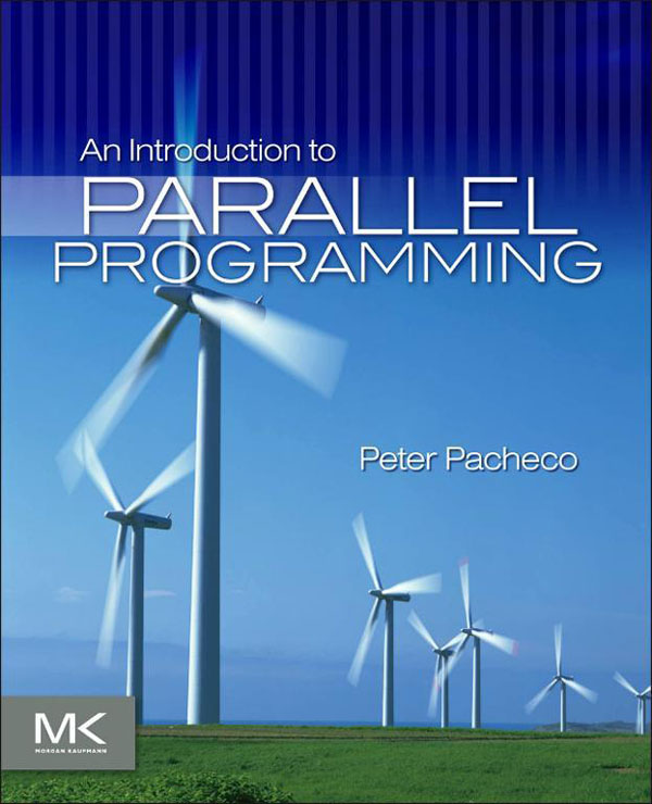 An Introduction to Parallel Programming By: Peter Pacheco