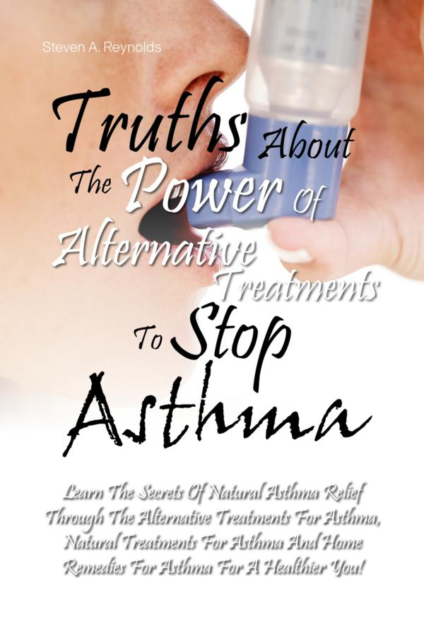 Truths About The Power Of Alternative Treatments To Stop Asthma