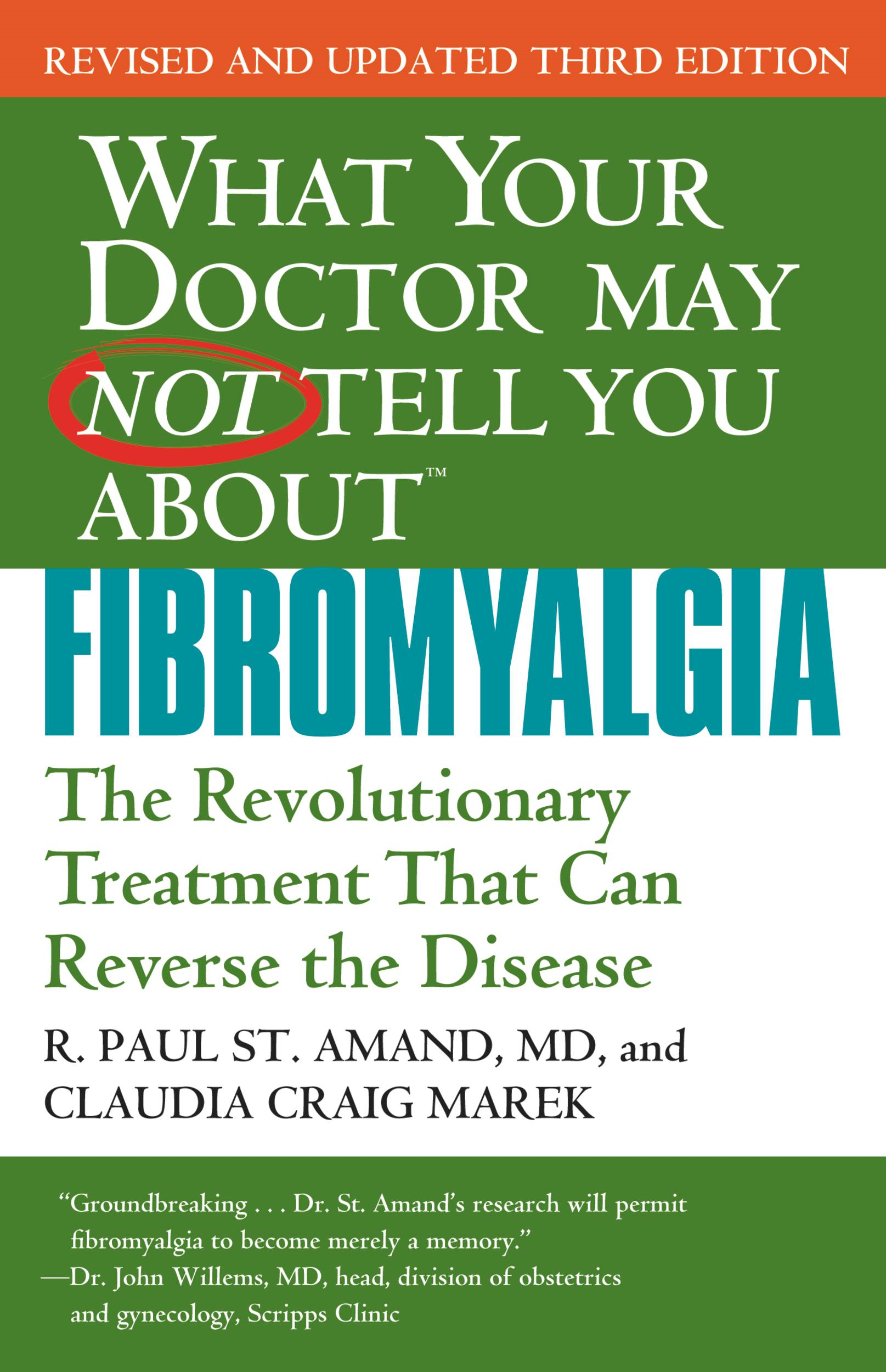 What Your Doctor May Not Tell You About Fibromyalgia By: Claudia Craig Marek,R. Paul St. Amand
