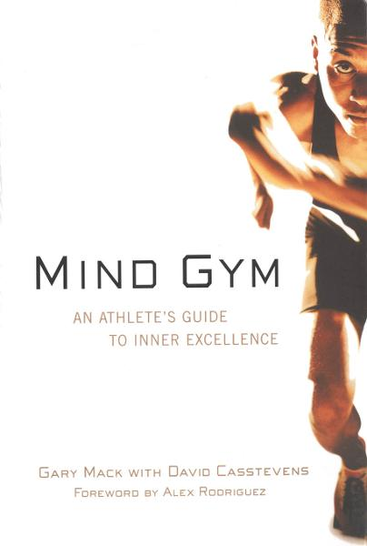 Mind Gym : An Athlete's Guide to Inner Excellence: An Athlete's Guide to Inner Excellence By: David Casstevens,Gary Mack