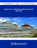 Leaves For A Christmas Bough Love, Truth, And Hope - The Original Classic Edition: