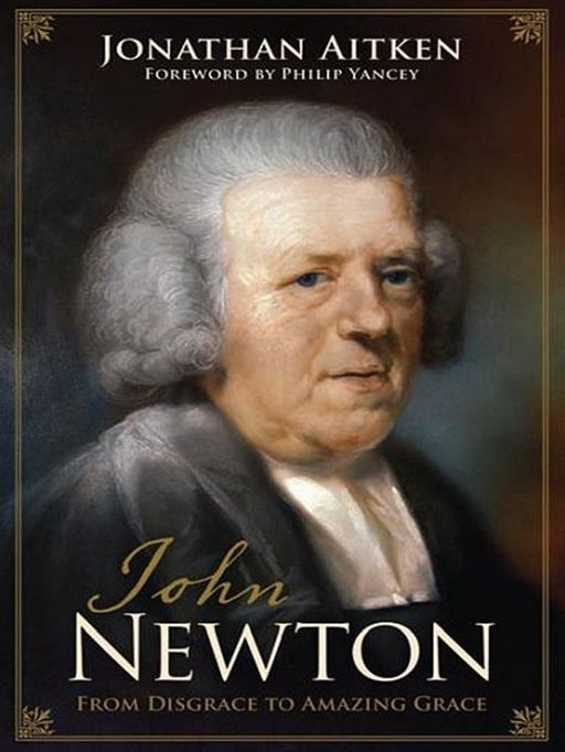 John Newton (Foreword by Philip Yancey): From Disgrace to Amazing Grace