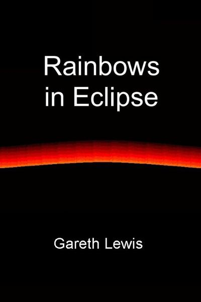 Rainbows in Eclipse By: Gareth Lewis
