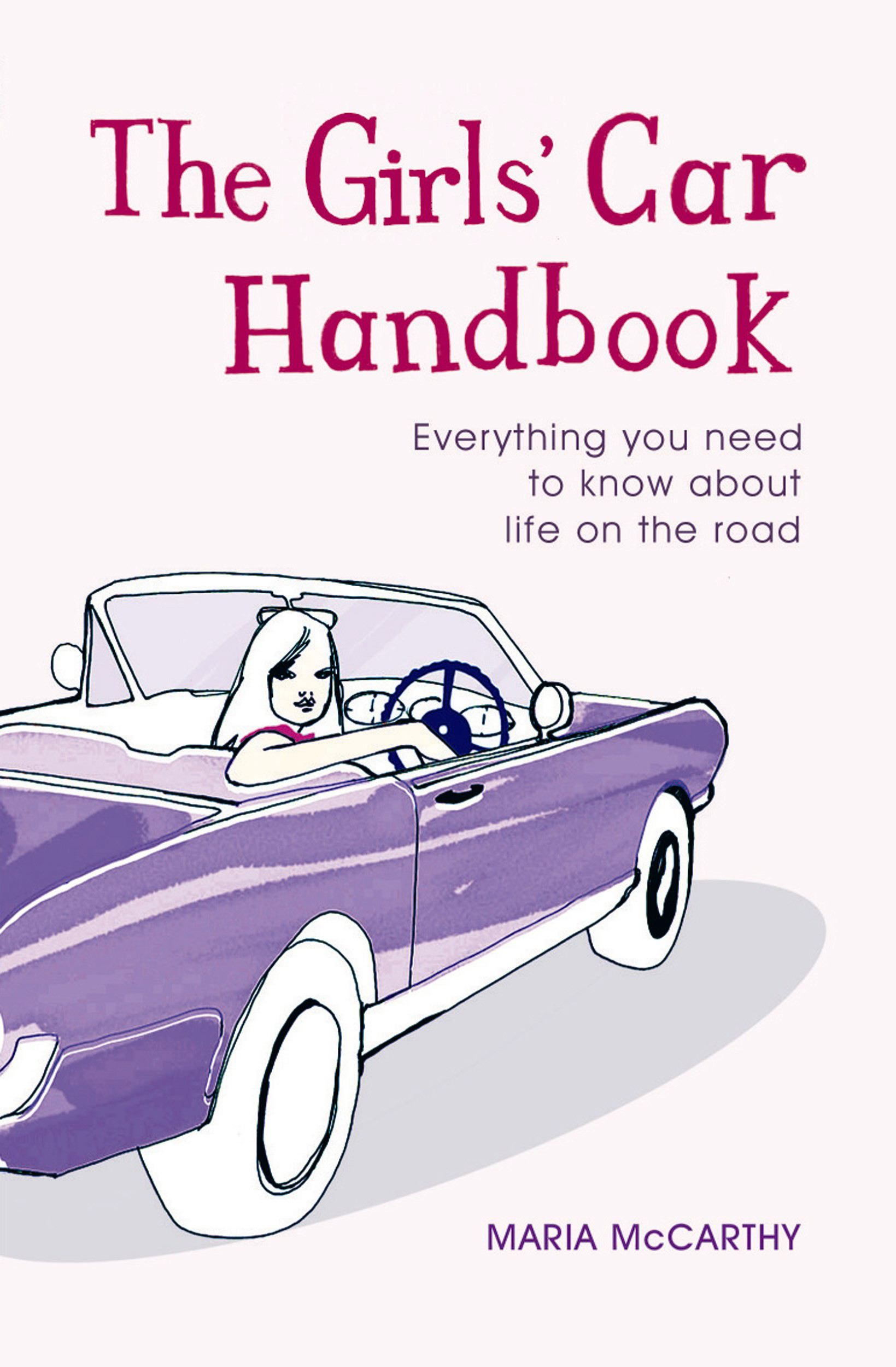 The Girls' Car Handbook Everything You Need to Know about Life on the Road