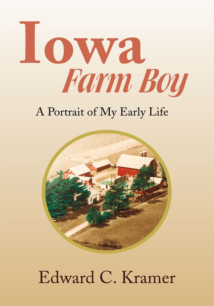 Iowa Farm Boy By: Edward C. Kramer