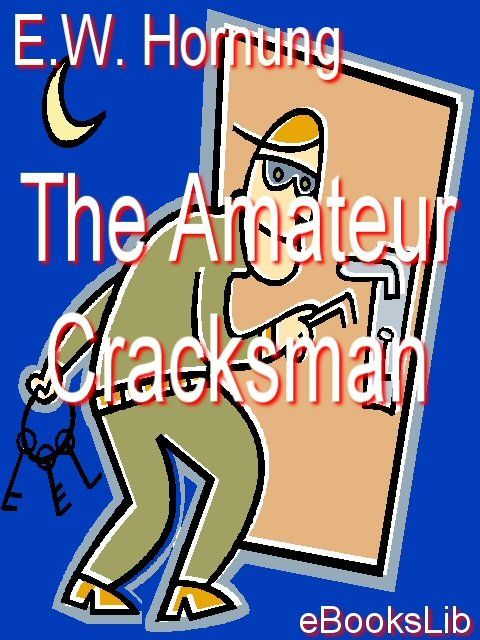 The Amateur Cracksman By: Ernest William Hornung