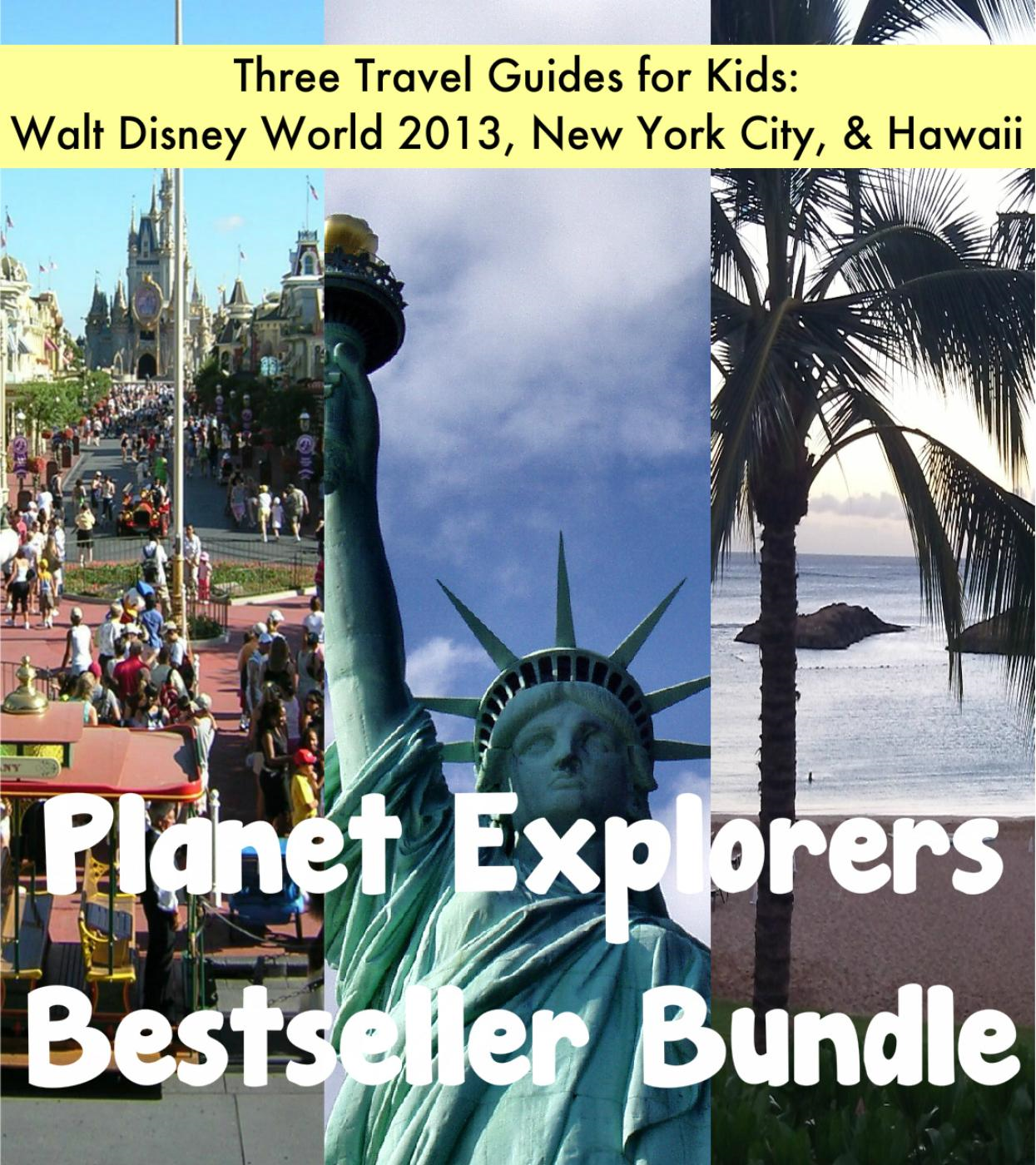 Planet Explorers Bestseller Bundle: Three Travel Guides for Kids including Walt Disney World 2013, New York City & Hawaii