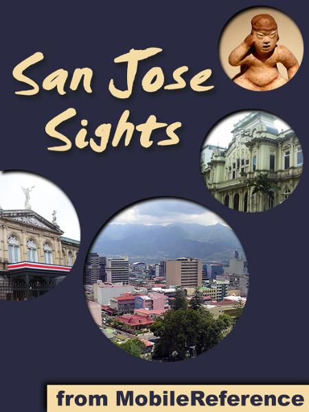San Jose Sights: a travel guide to the top 10 attractions in San Jose, Costa Rica (Mobi Sights) By: MobileReference
