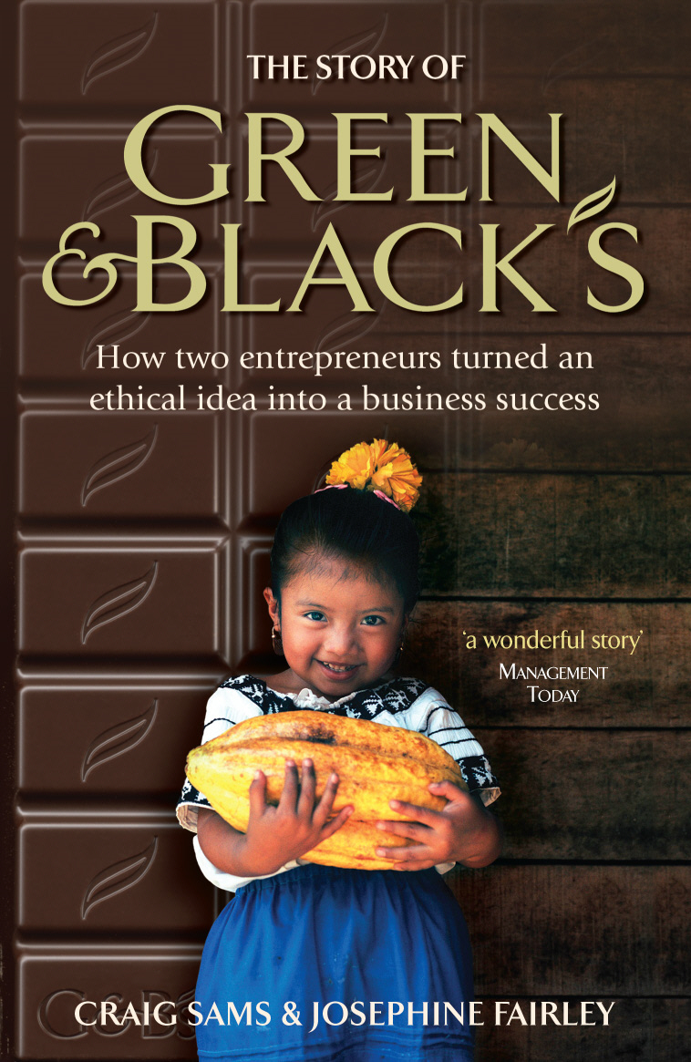 The Story of Green & Black's How two entrepreneurs turned an ethical idea into a business success