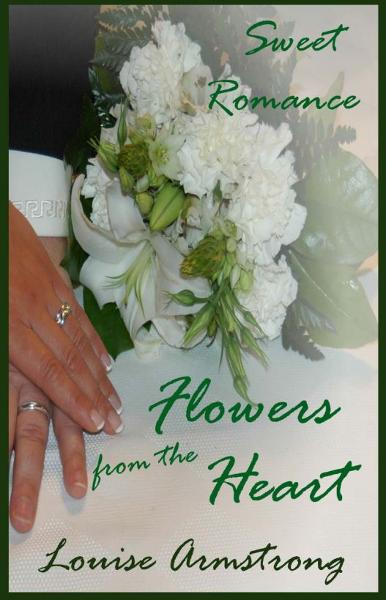 Flowers from the Heart By: Louise Armstrong