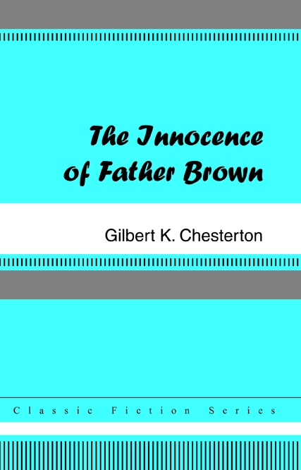 The Innocence of Father Brown By: G. K. Chesterton