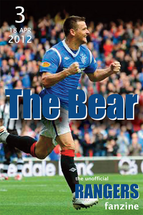 The Bear - The Unofficial Rangers Fanzine - Edition 3: 18 Apr 2012 By: David Edgar; Scot Van den Akker