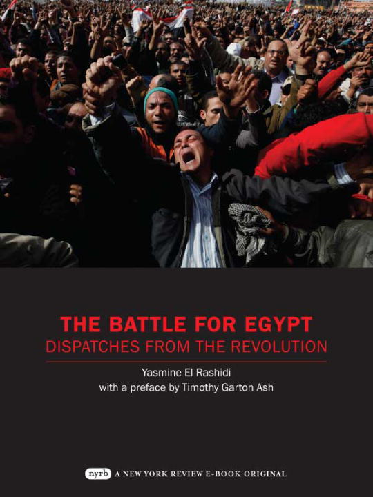 The Battle for Egypt By: Timothy Garton Ash,Yasmine El Rashidi