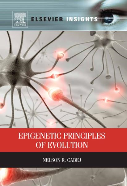 Epigenetic Principles of Evolution By: Nelson R. Cabej