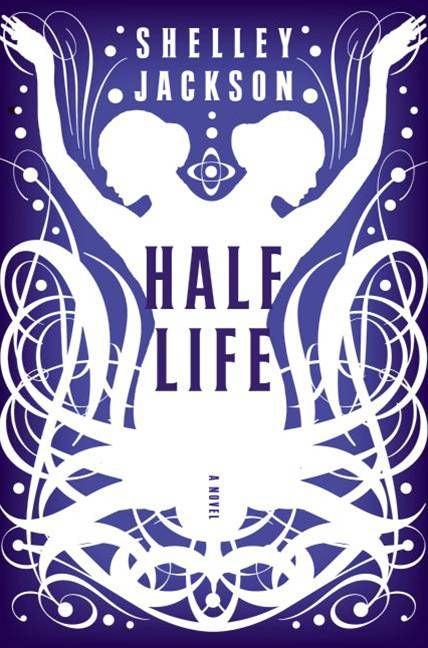 Half Life By: Shelley Jackson