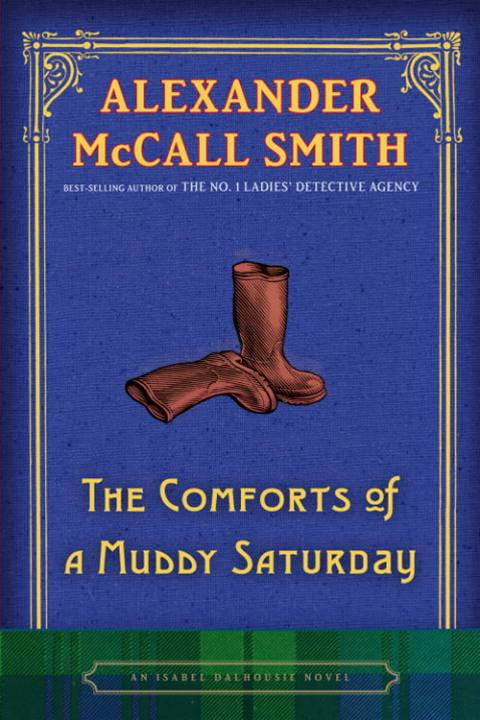 The Comforts of a Muddy Saturday By: Alexander McCall Smith