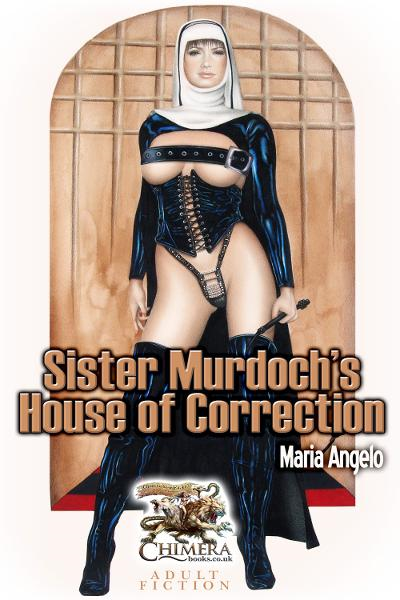 Sister Murdock's House of Correction By: Maria Angelo
