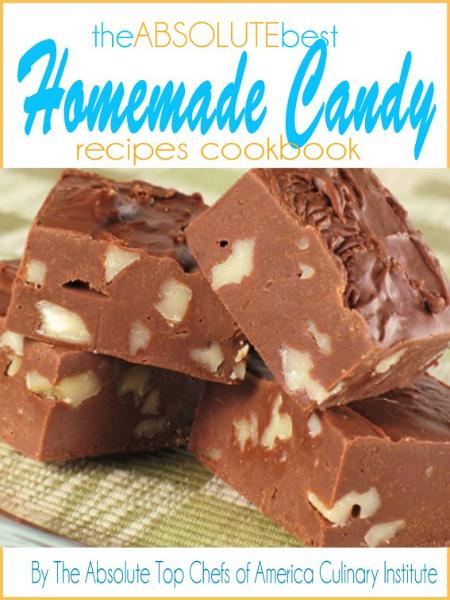 The Absolute Best Homemade Candy Recipes Cookbook