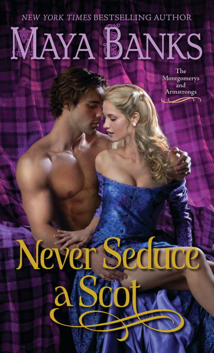Never Seduce a Scot: The Montgomerys and Armstrongs By: Maya Banks