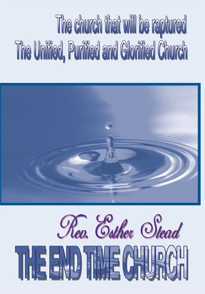 The End Time Church By: Esther Theresa Stead