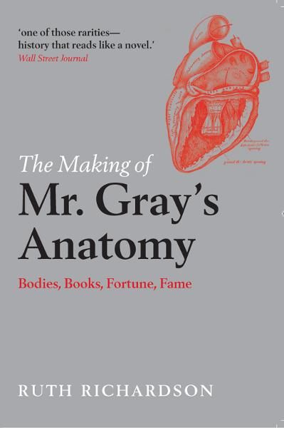 The Making of Mr Gray's Anatomy:Bodies, books, fortune, fame