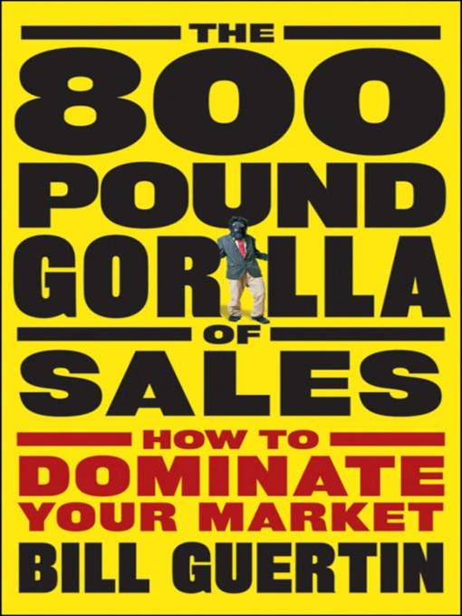 The 800-Pound Gorilla of Sales By: Bill Guertin