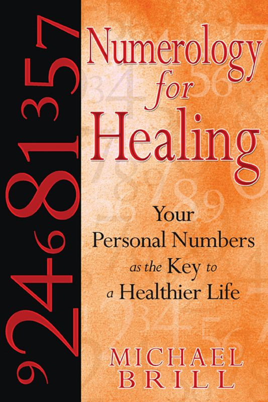 Numerology for Healing: Your Personal Numbers as the Key to a Healthier Life By: Michael Brill