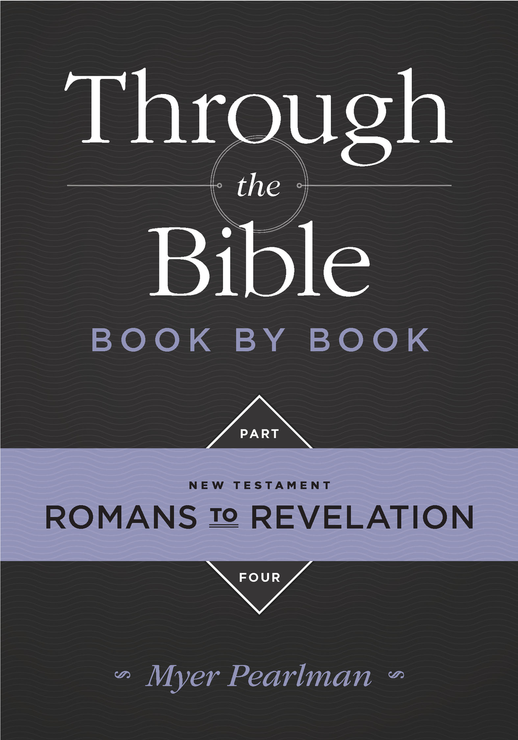Through the Bible Book by Book, Part 4 By: Myer Pearlman