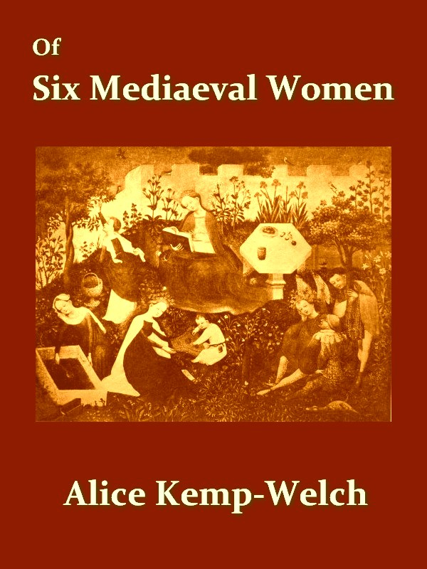 Of Six Medaeval Women [Illustrated] By: Alice Kemp-Welch