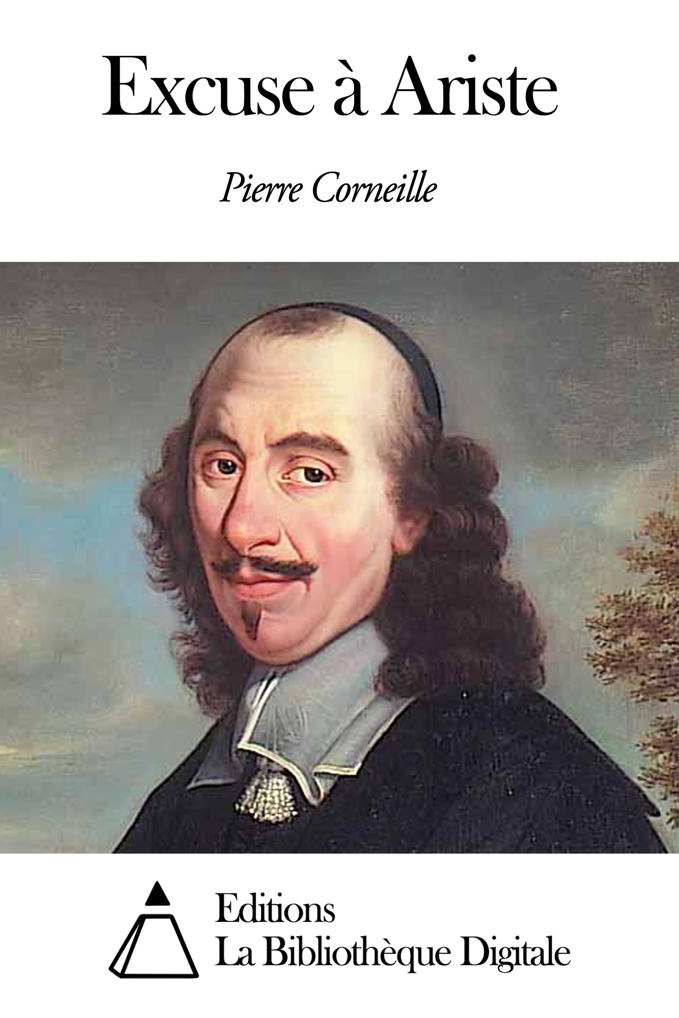 Pierre Corneille - Excuse à Ariste