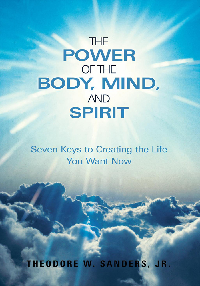 The Power of the Body, Mind, and Spirit By: Theodore W. Sanders, Jr.