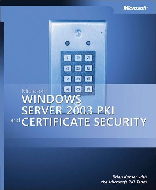 Microsoft® Windows Server™ 2003 PKI and Certificate Security By: Brian Komar,Microsoft Corporation