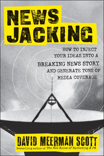 Newsjacking By: David Meerman Scott