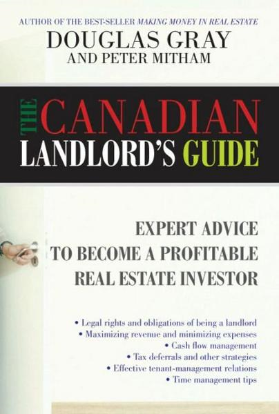 The Canadian Landlord's Guide: Expert Advice for the Profitable Real Estate Investor By: Gray, Douglas