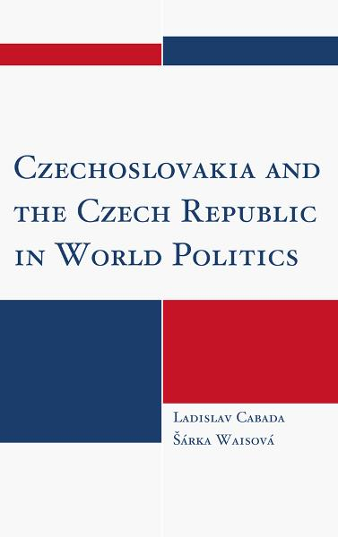Czechoslovakia and the Czech Republic in World Politics