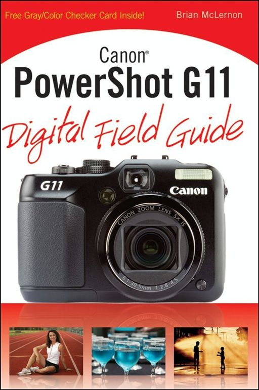 Canon PowerShot G11 Digital Field Guide By: Brian McLernon