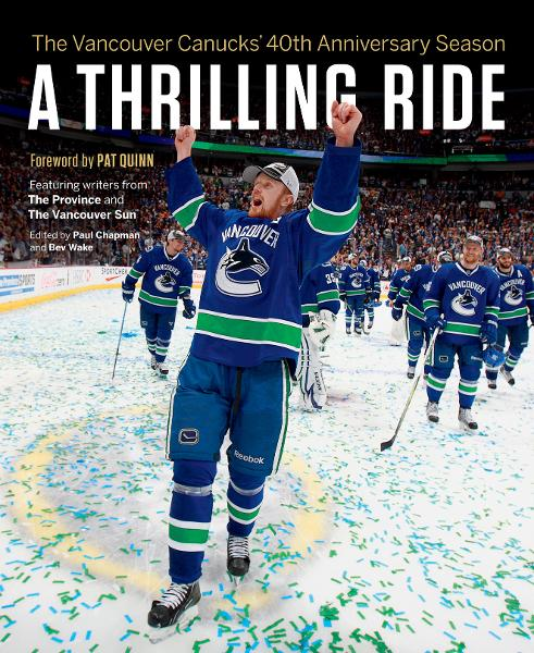 Thrilling Ride, A: The Vancouver Canucks' Fortieth Anniversary Season