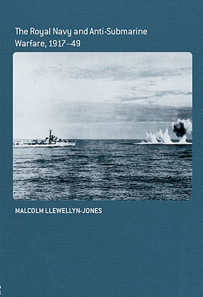 The Royal Navy and Anti-Submarine Warfare, 1917-49