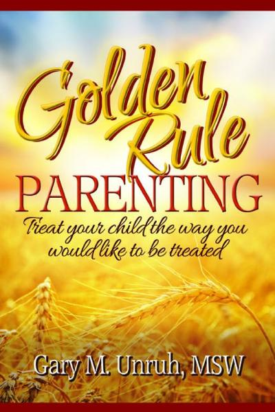 Golden Rule Parenting: Treat Your Child the Way You Would Like to be Treated