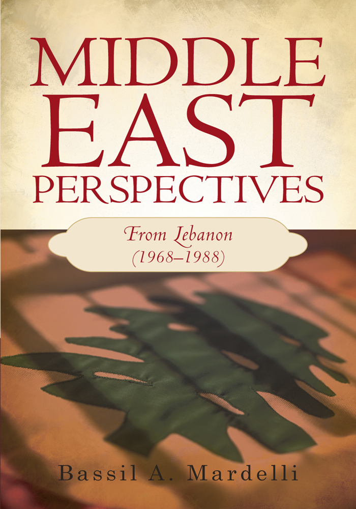 Middle East Perspectives By: Bassil A. Mardelli