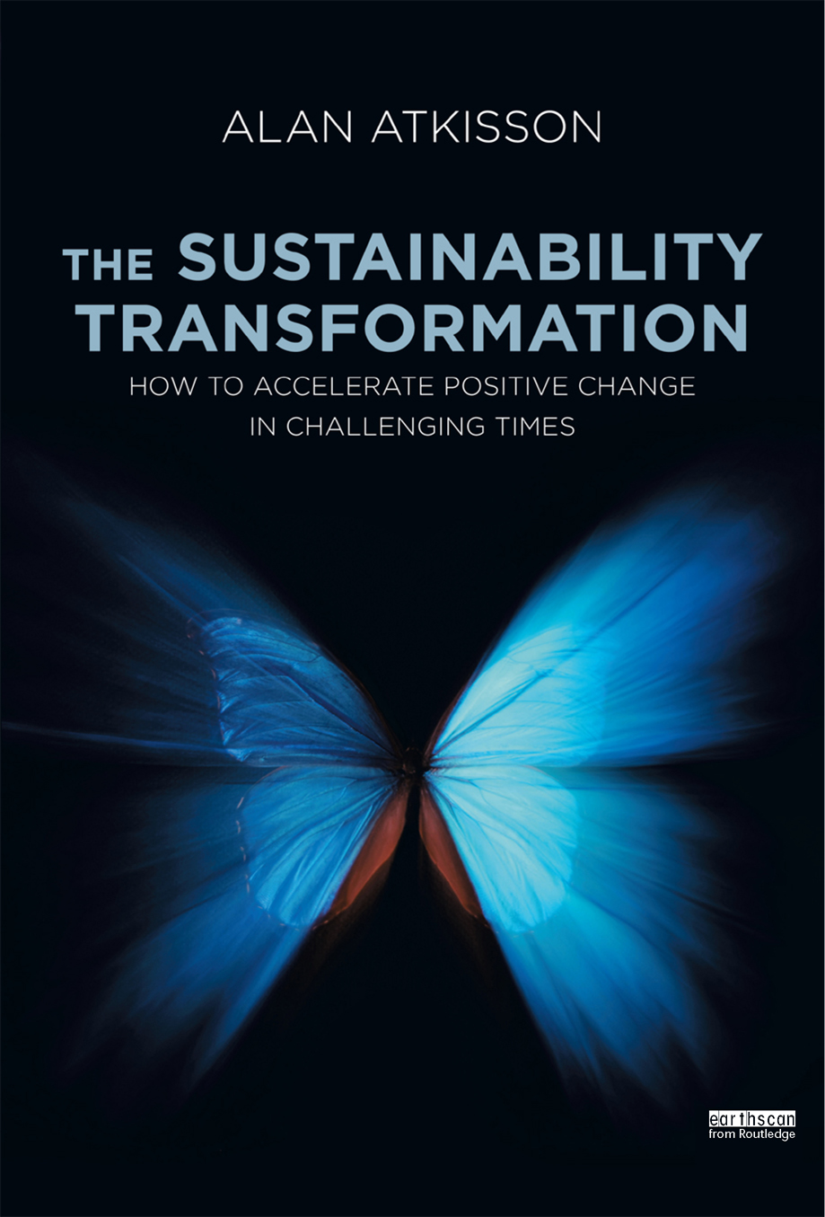 The Sustainability Transformation How to Accelerate Positive Change in Challenging Times