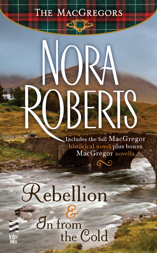 Rebellion & In From The Cold By: Nora Roberts