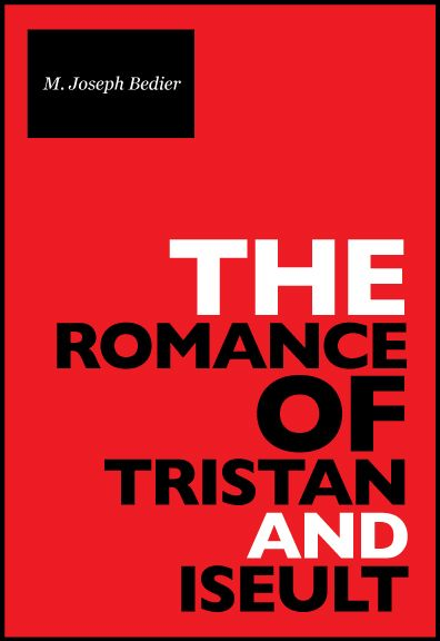 The Romance Of Tristan And Iseult By: Joseph Bédier