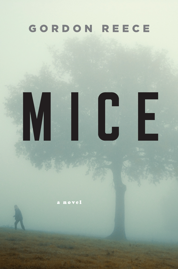Mice: A Novel By: Gordon Reece
